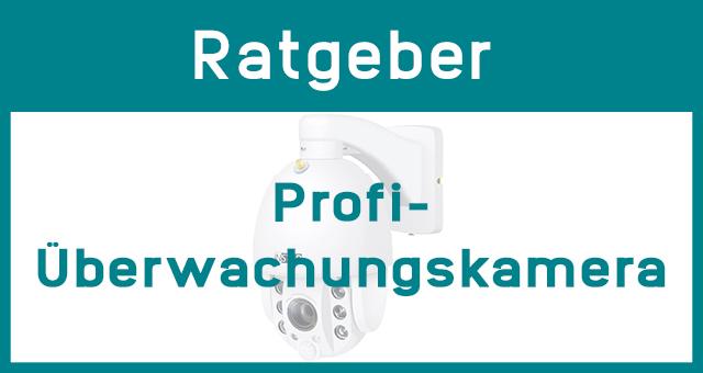 Profi-Überwachungskamera: Ratgeber